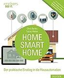 Home, Smart Home: Der praktische Einstieg in die Hausautomation. Inkl. Marktüberblick: AVM, Belkin, Fibaro, Gigaset, HomeMatic, SCHWAIGER u.v.m. (#makers DO IT)