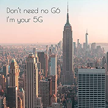 I'm your 5G