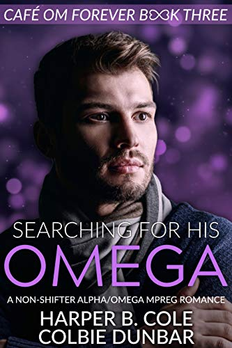 Searching For His Omega: A Non-shifter Alpha/Omega Mpreg Romance (Cafe Om Forever Book 3)