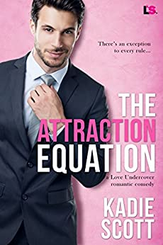The Attraction Equation (A Love Undercover Romantic Comedy Book 2) by [Kadie Scott]