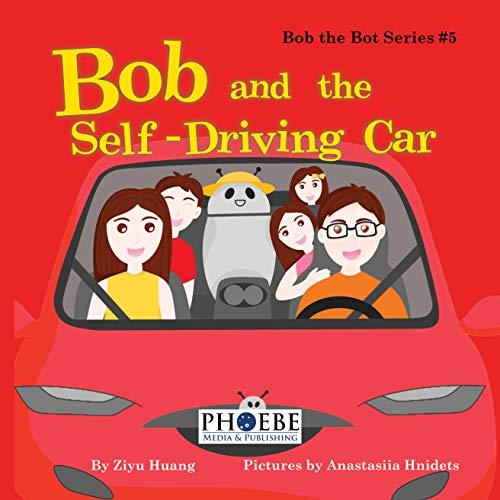 Bob and the Self-Driving Car (Bob the Bot Book 1)