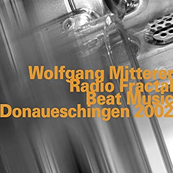 Radio Fractal/Beat Music, Live at Donaueschingen (2002)