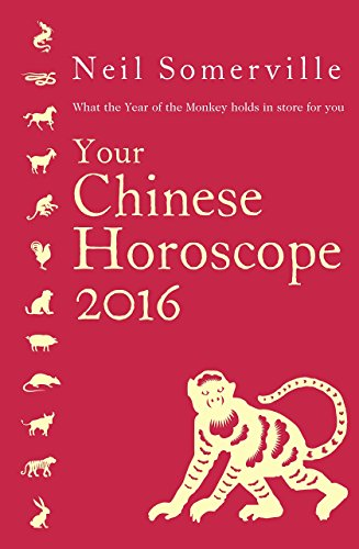 Your Chinese Horoscope 2016: What the Year of the Monkey holds in store for you by Neil Somerville (4-Jun-2015) Paperback