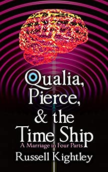[Russell Kightley]のQualia, Pierce, & the Time Ship: A Marriage in Four Parts (English Edition)
