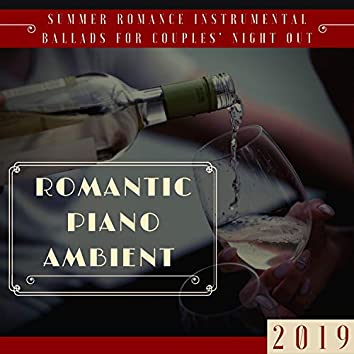 Romantic Piano Ambient 2019 - Summer Romance Instrumental Ballads for Couples' Night Out