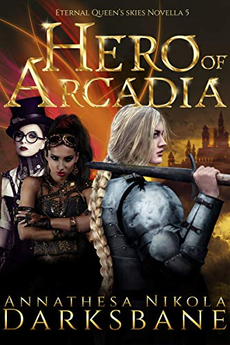 Hero of Arcadia: A sexy, action-packed alternate history adventure. (Eternal Queen's Skies Book 5) (English Edition)
