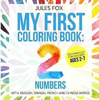 My First Coloring Book: Numbers, a Language Learning Primer: A Creative Kids number coloring book recommended for children ages 2-7, with English, French, Spanish and Chinese words (Volume 1)