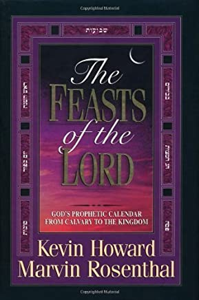 The Feasts of the Lord: Gods Prophetic Calendar from Calvary to the Kingdom by Kevin Howard Marvin Rosenthal(1997-05-07)