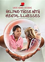 Helping Those with Mental Illnesses (Careers Making a Difference)