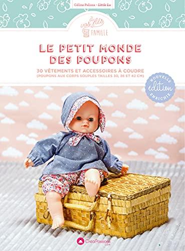 Le petit monde des poupons : 30 vêtements et accessoires à coudre: 30 vêtements et accessoires à coudre (poupons aux corps souples tailles 30, 36 et 42 CM)