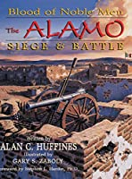 Blood of Noble Men: The Alamo Siege & Battle