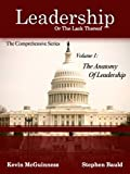 The Anatomy Of Leadership, Volume 1: Leadership, Or The Lack Thereof: The Comprehensive Series (English Edition)