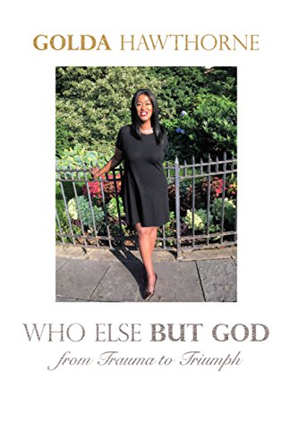 Who Else but God: From Trauma to Triumph (English Edition)