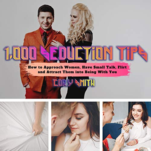 1,000 Seduction Tips: How to Approach Women, Have Small Talk, Flirt and Attract Them into Being with You cover art