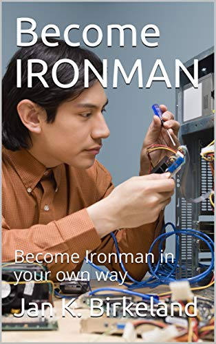 Become IRONMAN: Become Ironman in your own way (English Edition)
