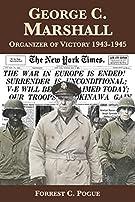 George C. Marshall: Organizer of Victory, 1943-1945