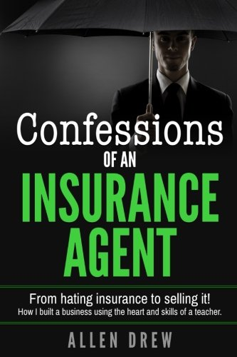 Confessions of an Insurance Agent: From hating insurance to selling it! How I built a business using the heart and skills of a teacher.