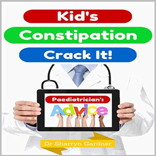 Kid's Constipation - Crack It!: Constipation causes, symptoms, remedies and relief. Diet stool softeners and relief.