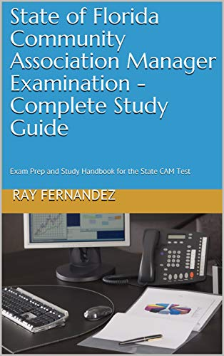 State of Florida Community Association Manager Examination - Complete Study Guide: Exam...