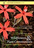 Wildflowers and Plant Communities of the Southern Appalachian Mountains and Piedmont: A Naturalist s Guide to the Carolinas, Virginia, Tennessee, and Georgia (Southern Gateways Guides)