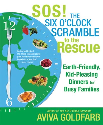 SOS! The Six O'Clock Scramble to the Rescue: Earth-Friendly, Kid-Pleasing Dinners for Busy Families (English Edition)