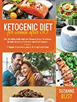 Ketogenic Diet For Women After 50: The Healthiest Lifestyle for Women Over 50 to Lose Weight, Reverse Disease and Feel Younger. Bonus: 7 Simple Exercises and a 30-Day Meal Plan