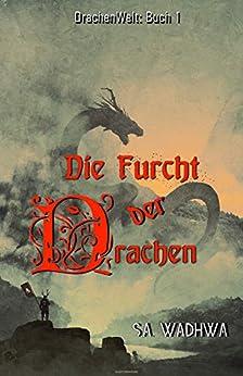 Die Furcht der Drachen: ... manche Bücher habe solche Macht, dass sie dein Leben verändern (Drachenwelt-Saga 1) (German Edition) by [Silvia Wadhwa]