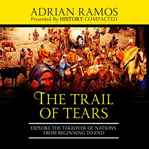 The Trail of Tears Audiobook By Adrian Ramos, History Compacted cover art