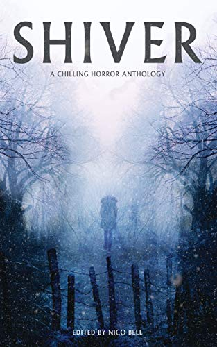 Shiver: A Chilling Horror Anthology by [Nico Bell, Ian A. Bain, Patrick  Barb, Tiffany Brown, Alex Ebenstein, Sam  Heaps, Sarah Huntington, Ziaul Khan, Jessica Guess, Brennan LaFaro]