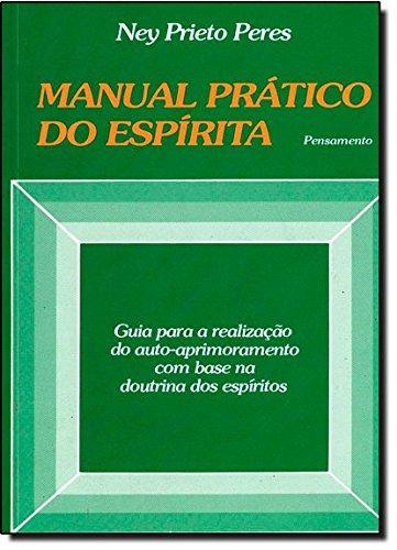 Manual Prático do Espírita: Guia Para a Realização do Auto Aprimoramento Com Base na Doutrina dos Espíritos.