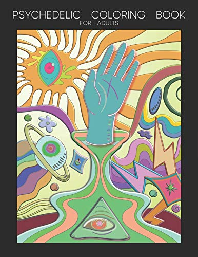 Psychedelic Coloring Book for Adults: Stoner Gift, Weed, Hobbies, Accessory, Princess, Hippie, Trippy, Stop Smoking, Funny, 420, Tattoo, Cool, Chills, ... Pens, Drop Smoke Vape, Land Heather, Novelty