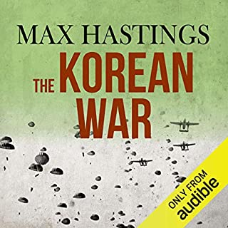 The Korean War                   By:                                                                                                                                 Max Hastings                               Narrated by:                                                                                                                                 Cameron Stewart                      Length: 19 hrs and 50 mins     377 ratings     Overall 4.6