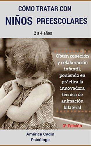 Cómo tratar con niños preescolares: Obtén conexión y colaboración infantil poniendo en...