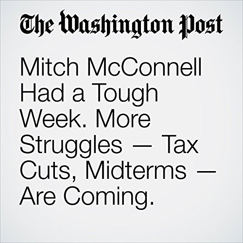 Mitch McConnell Had a Tough Week. More Struggles — Tax Cuts, Midterms — Are Coming. copertina