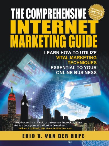 The Comprehensive Internet Marketing Guide: Learn How To Utilize Vital Marketing Techniques Essential To Your Online Business