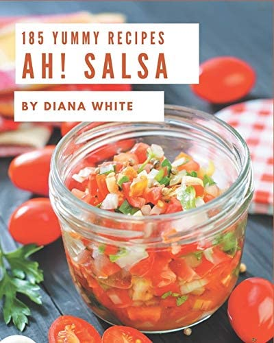 Ah 185 Yummy Salsa Recipes Yummy Salsa Cookbook Your Best Friend Forever product image