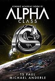 Alpha Class: A Kurtherian Gambit Series (The Etheric Academy Book 1)