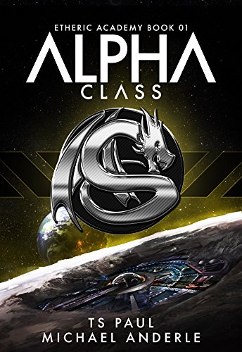 Alpha Class: A Kurtherian Gambit Series (The Etheric Academy Book 1)