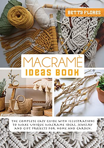 Macramé Ideas Book: The Complete easy Guide with Illustrations to Make Unique Macrame Ideas, Jewellery and Gift Projects For Home And Garden: 2