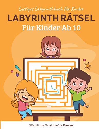 Labyrinth Rätsel Für Kinder Ab 10: Lustiges Labyrinthbuch für Kinder