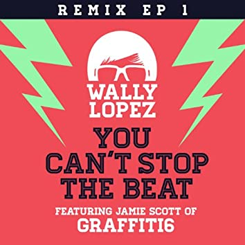 You Can't Stop The Beat feat. Jamie Scott of Graffiti6 [Remixes EP 1] (Remixes EP 1)