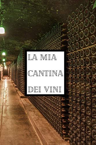 La Mia Cantina dei Vini: Libro della Cantina del vino | Registro della Cantina del vino | Tracciatore della Cantina del vino | 107 pagine 15,24 x 22,86 cm (6 x 9 pollici)