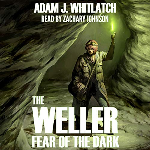 The Weller - Fear of the Dark Audiobook By Adam J. Whitlatch cover art