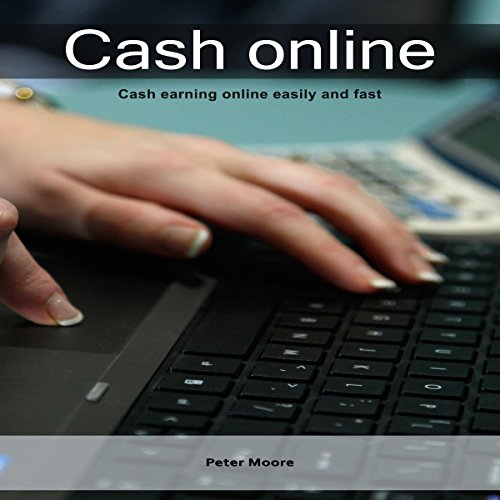 Cash Online     Cash Earning Online Easily and Fast              By:                                                                                                                                 Peter Moore                               Narrated by:                                                                                                                                 Samuel Fleming                      Length: 26 mins     Not rated yet     Overall 0.0