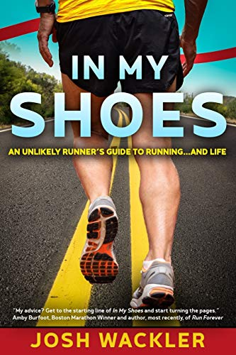 In My Shoes: An Unlikely Runner's Guide to Running... and Life