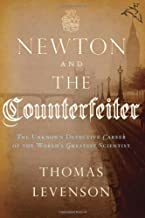 Newton & the Counterfeiter Unknown Detective Career of the World`s Greatest Scientist [HC,2009]