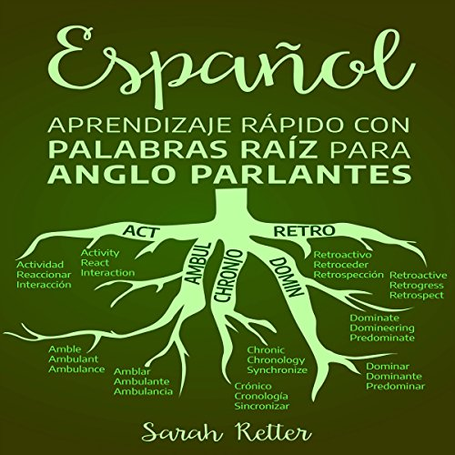 ESPAÑOL: APRENDIZAJE RÁPIDO CON PALABRAS RAÍZ PARA ANGLO PARLANTES [Spanish: Rapid Learning with Root Words for English Speakers] audiobook cover art