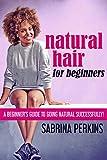 Natural Hair For Beginners: A Beginner's...