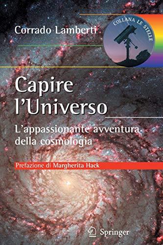 Capire l'universo. L'appasionante avventura intellettuale della cosmologia: L'appassionante avventura della cosmologia