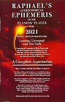 Raphael's Ephemeris 2021: A Complete Aspectarian (Raphael's Astronomical Ephemeris of the Planet's Places)